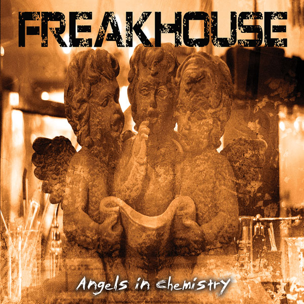 Freakhouse - Angels in Chemistry